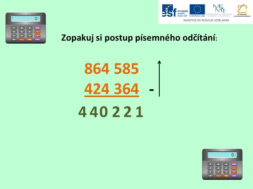 Zopakuj si postup písemného odčítání : 864 585 424 364 - 21 2 0 44