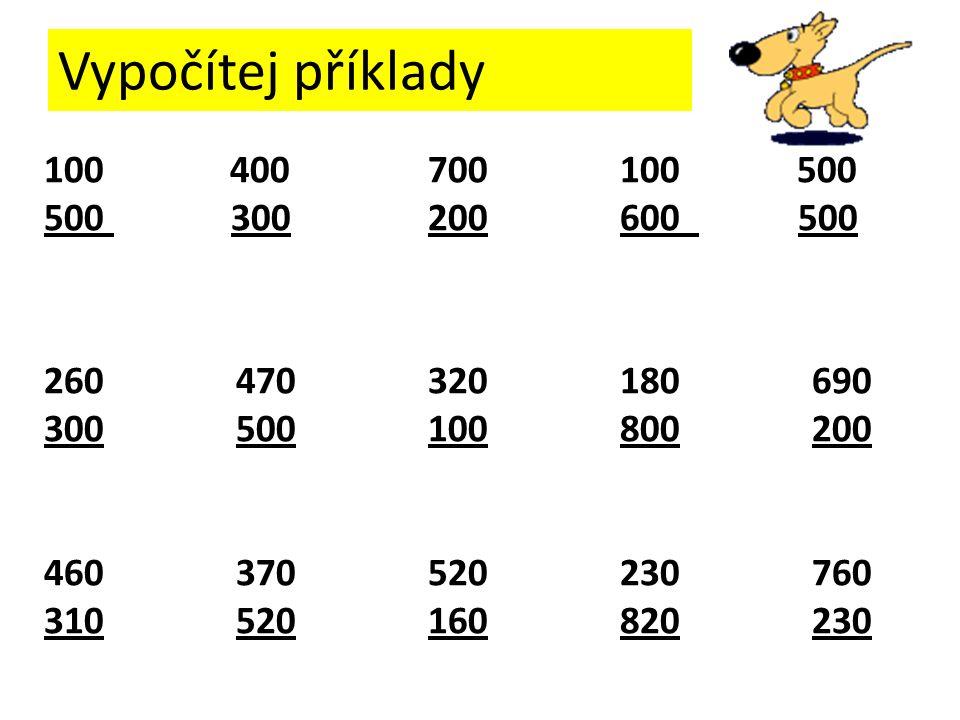 Vypočítej příklady 100 400700100 500 500 300200600 500 260470320180690 300500100800200 460370520230760 310520160820230