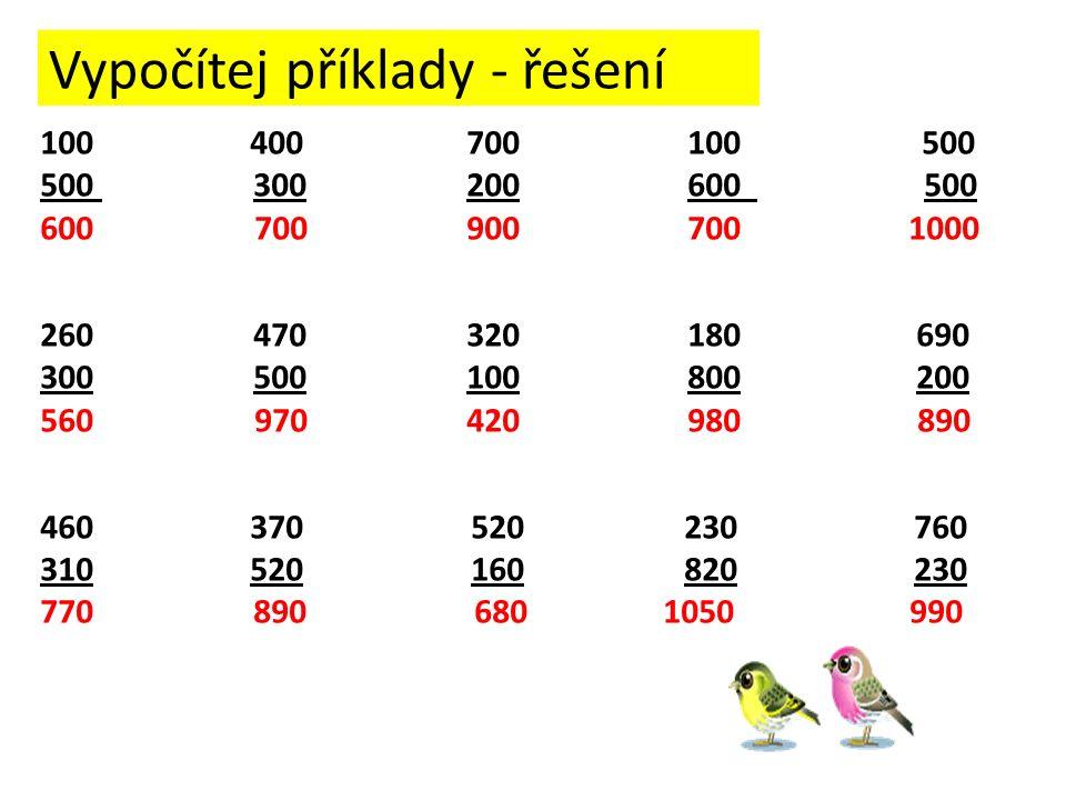 Vypočítej příklady - řešení 100 400700 100 500 500 300200 600 500 600 700 900 700 1000 260470320 180 690 300500100 800 200 560 970 420 980 890 460 370 520 230 760 310 520 160 820 230 770 890 680 1050 990