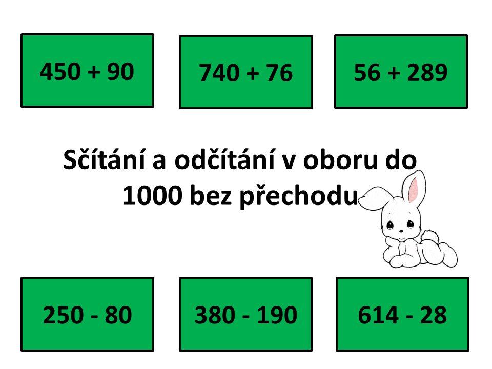 Sčítání a odčítání v oboru do 1000 bez přechodu 740 + 76 614 - 28380 - 190 56 + 289 250 - 80 450 + 90