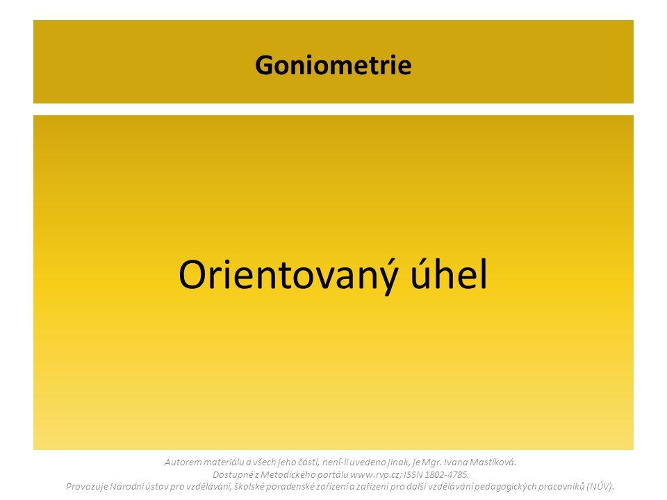 Orientovaný úhel Goniometrie Autorem materiálu a všech jeho částí, není-li uvedeno jinak, je Mgr.