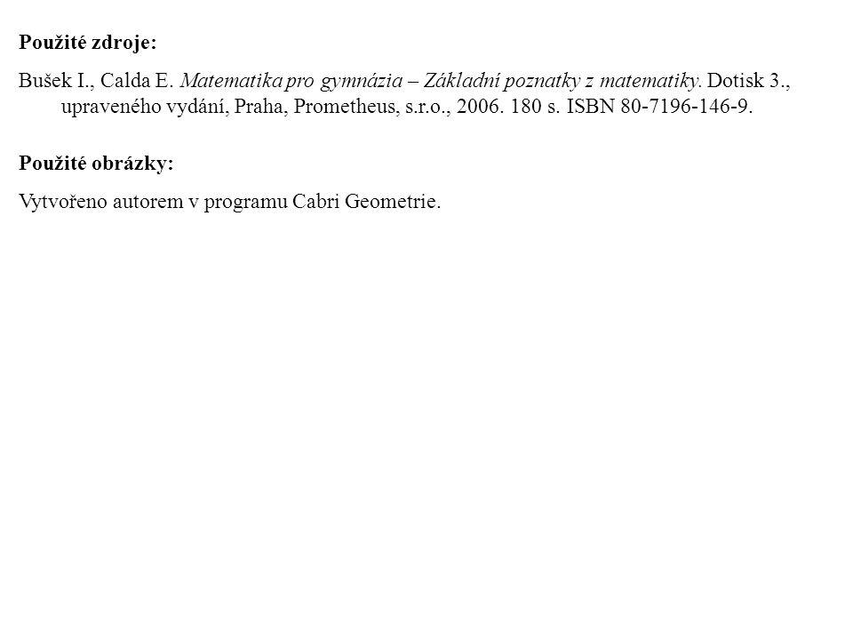 Použité zdroje: Bušek I., Calda E. Matematika pro gymnázia – Základní poznatky z matematiky. Dotisk 3., upraveného vydání, Praha, Prometheus, s.r.o.,