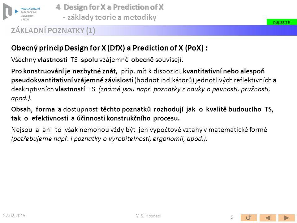 Obecný princip Design for X (DfX) a Prediction of X (PoX) : Všechny vlastnosti TS spolu vzájemně obecně souvisejí.