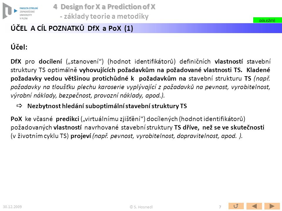 """DŮLEŽITÉ ÚČEL A CÍL POZNATKŮ DfX a PoX (1) Účel: DfX pro docílení (""""stanovení ) (hodnot identifikátorů) definičních vlastností stavební struktury TS optimálně vyhovujících požadavkům na požadované vlastnosti TS."""