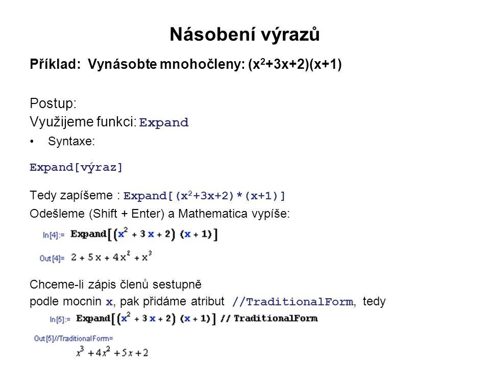 Rozklad výrazu Příklad: Upravte: (a 5 - b 5 ) Postup: Využijeme funkci: Factor Syntaxe: Factor[výraz] Tedy zapíšeme : Factor[(a 5 -b 5 )] Odešleme (Shift + Enter) a Mathematica vypíše: