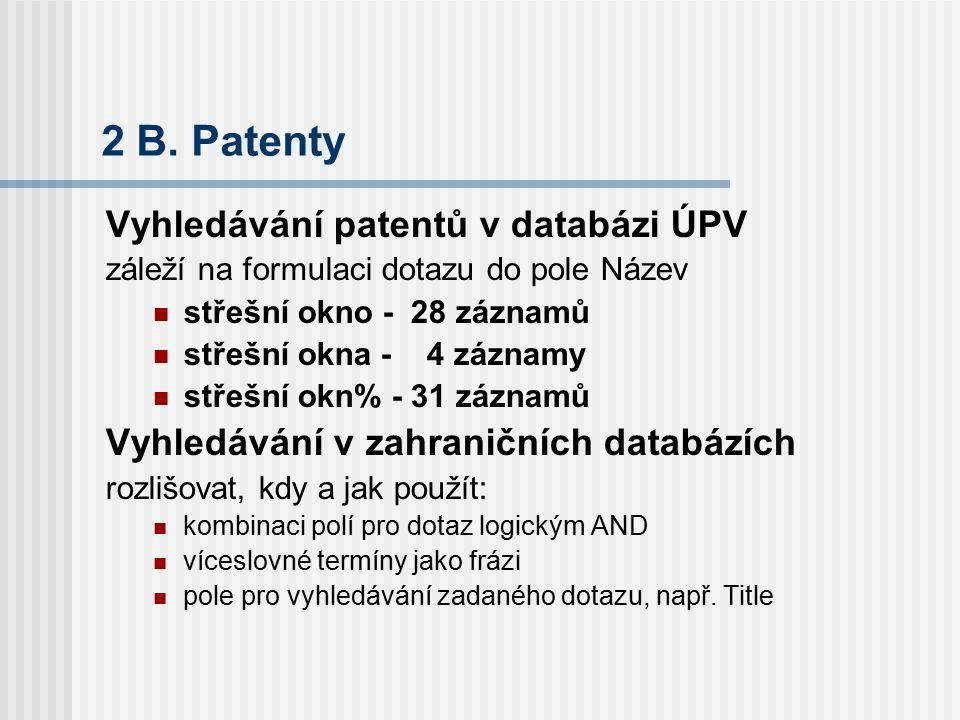 2 B. Patenty Vyhledávání patentů v databázi ÚPV záleží na formulaci dotazu do pole Název střešní okno - 28 záznamů střešní okna - 4 záznamy střešní ok