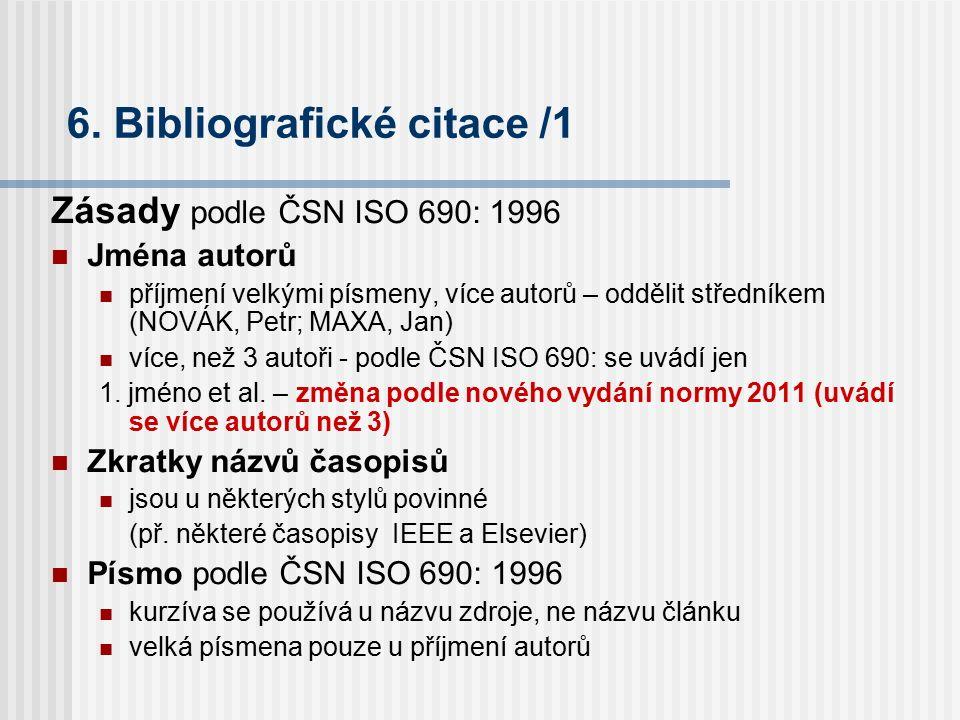 6. Bibliografické citace /1 Zásady podle ČSN ISO 690: 1996 Jména autorů příjmení velkými písmeny, více autorů – oddělit středníkem (NOVÁK, Petr; MAXA,