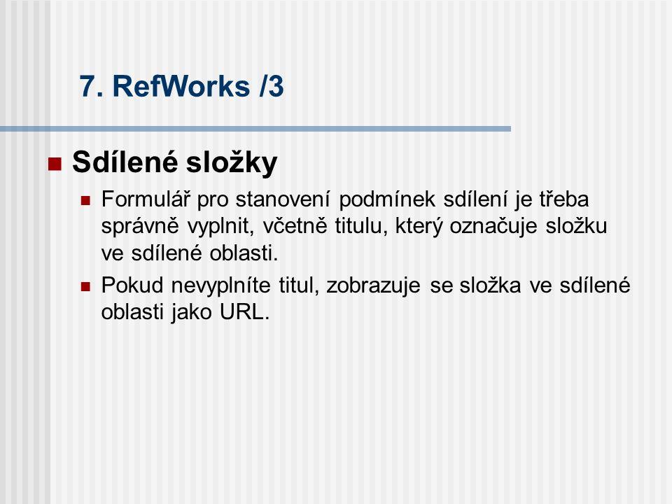 7. RefWorks /3 Sdílené složky Formulář pro stanovení podmínek sdílení je třeba správně vyplnit, včetně titulu, který označuje složku ve sdílené oblast