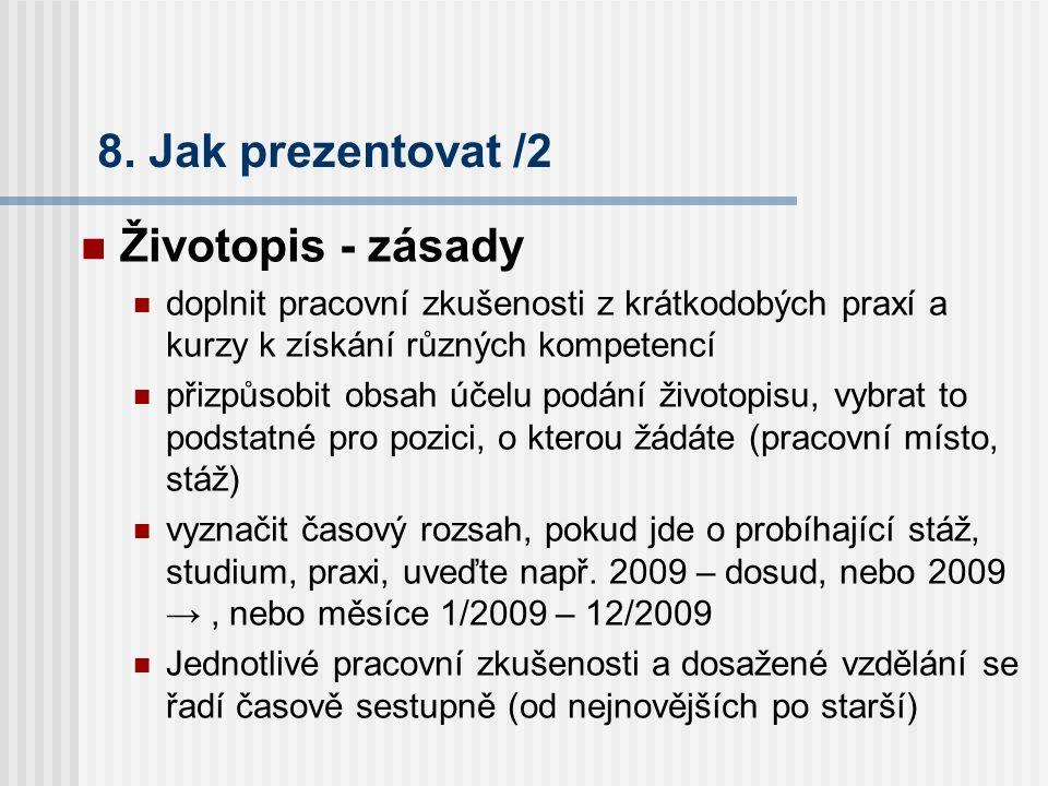 8. Jak prezentovat /2 Životopis - zásady doplnit pracovní zkušenosti z krátkodobých praxí a kurzy k získání různých kompetencí přizpůsobit obsah účelu