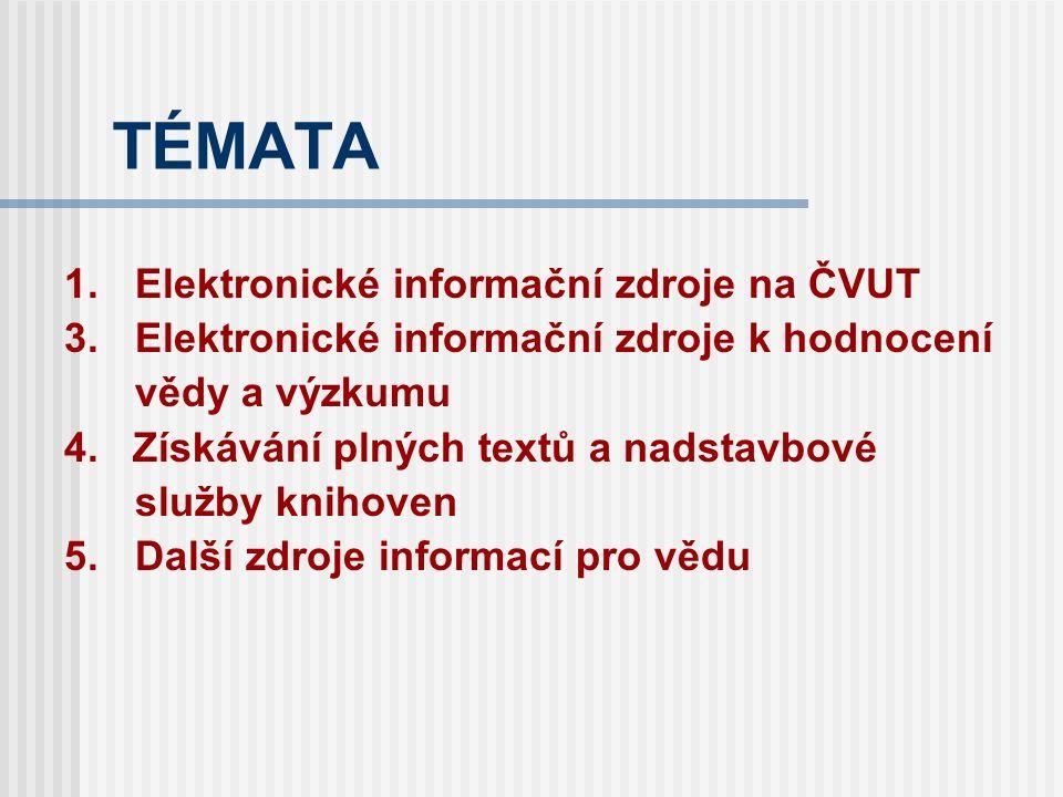 TÉMATA 1.Elektronické informační zdroje na ČVUT 3.Elektronické informační zdroje k hodnocení vědy a výzkumu 4. Získávání plných textů a nadstavbové sl