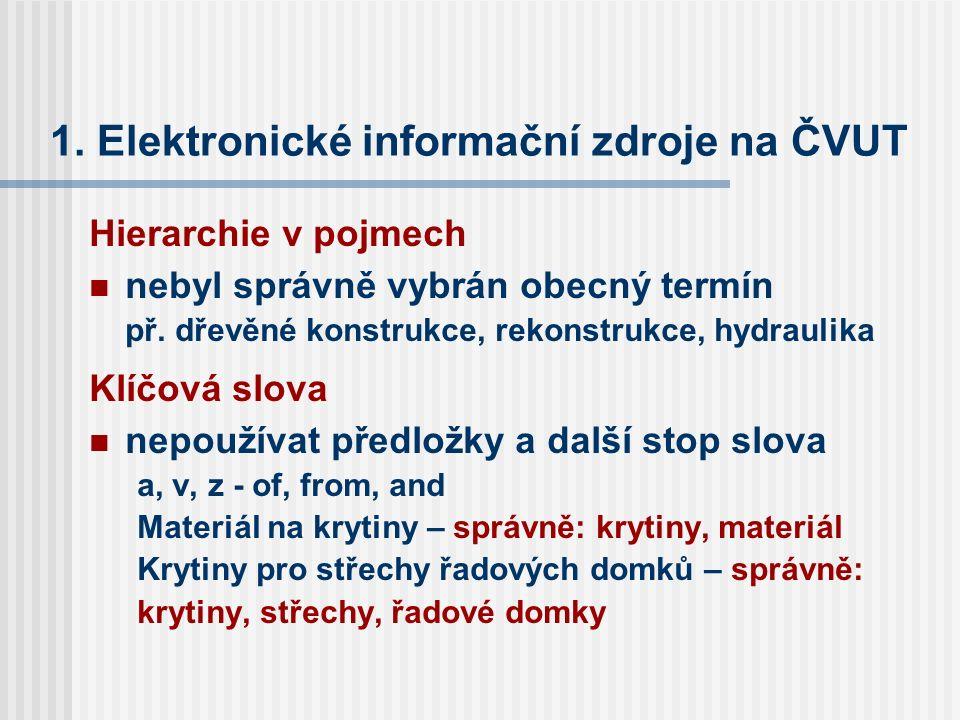 1. Elektronické informační zdroje na ČVUT Hierarchie v pojmech nebyl správně vybrán obecný termín př. dřevěné konstrukce, rekonstrukce, hydraulika Klí