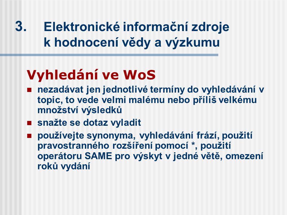 3. Elektronické informační zdroje k hodnocení vědy a výzkumu Vyhledání ve WoS nezadávat jen jednotlivé termíny do vyhledávání v topic, to vede velmi m