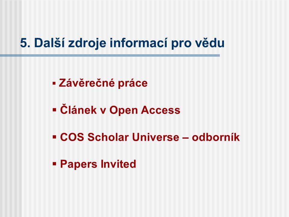 5. Další zdroje informací pro vědu  Závěrečné práce  Článek v Open Access  COS Scholar Universe – odborník  Papers Invited