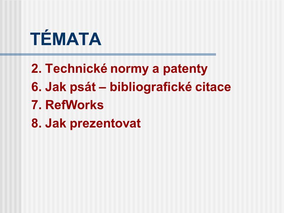 TÉMATA 2. Technické normy a patenty 6. Jak psát – bibliografické citace 7. RefWorks 8. Jak prezentovat