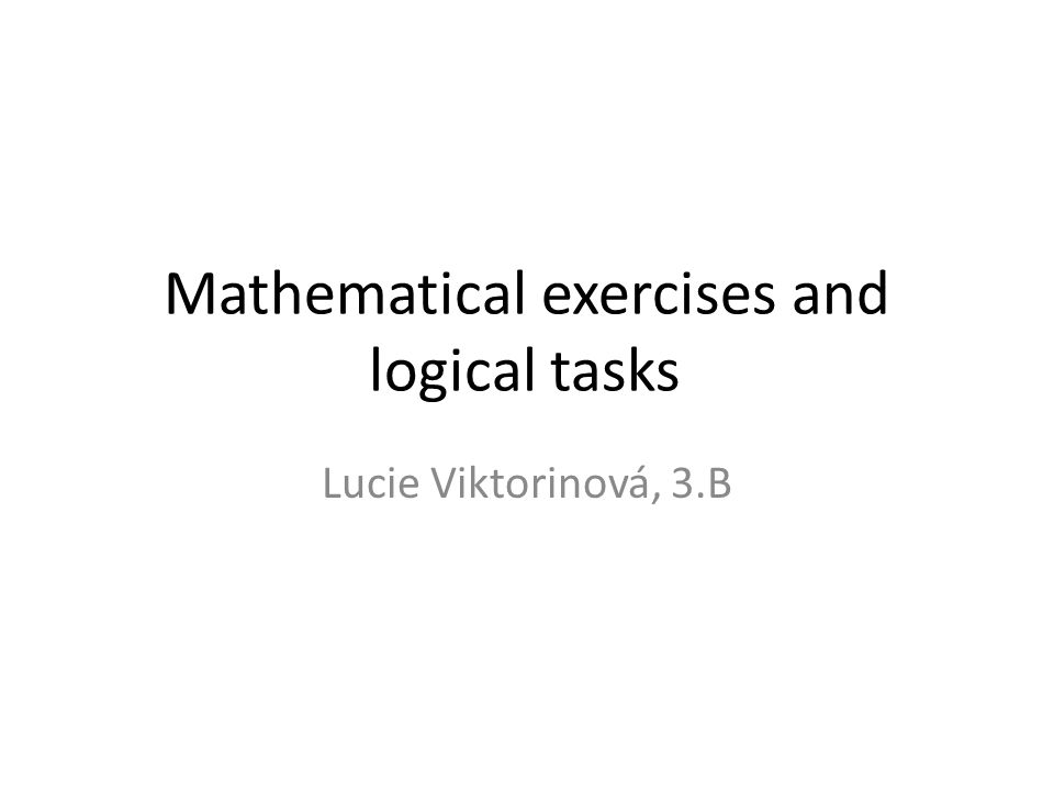Mathematical exercises and logical tasks Lucie Viktorinová, 3.B
