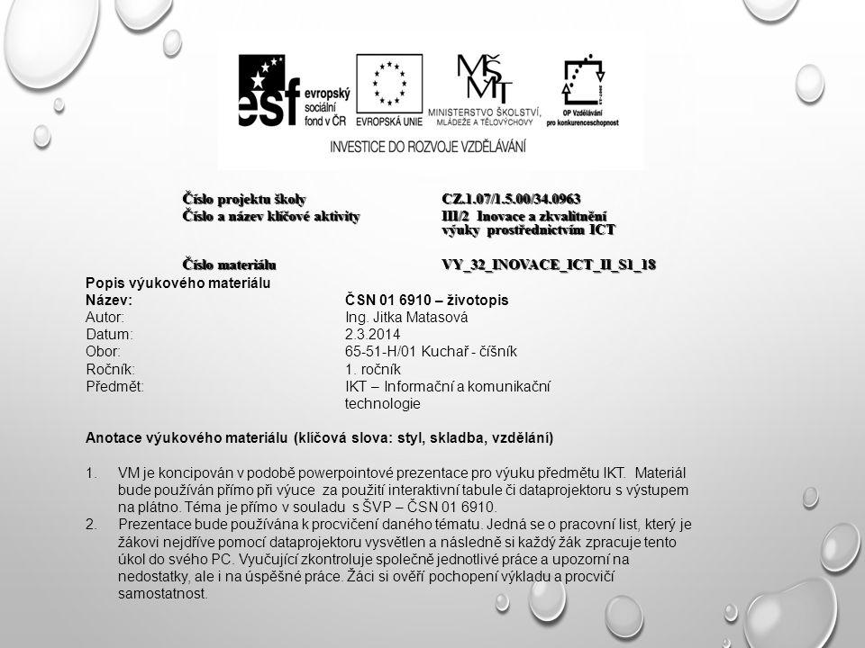 Číslo projektu školy CZ.1.07/1.5.00/34.0963 Číslo a název klíčové aktivity III/2 Inovace a zkvalitnění výuky prostřednictvím ICT Číslo materiáluVY_32_INOVACE_ICT_II_S1_18 Popis výukového materiálu Název:ČSN 01 6910 – životopis Autor:Ing.