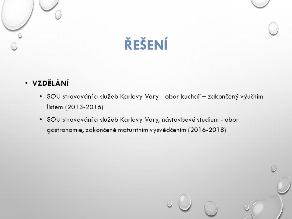 ŘEŠENÍ VZDĚLÁNÍ SOU stravování a služeb Karlovy Vary - obor kuchař – zakončený výučním listem (2013-2016) SOU stravování a služeb Karlovy Vary, nástavbové studium - obor gastronomie, zakončené maturitním vysvědčením (2016-2018)