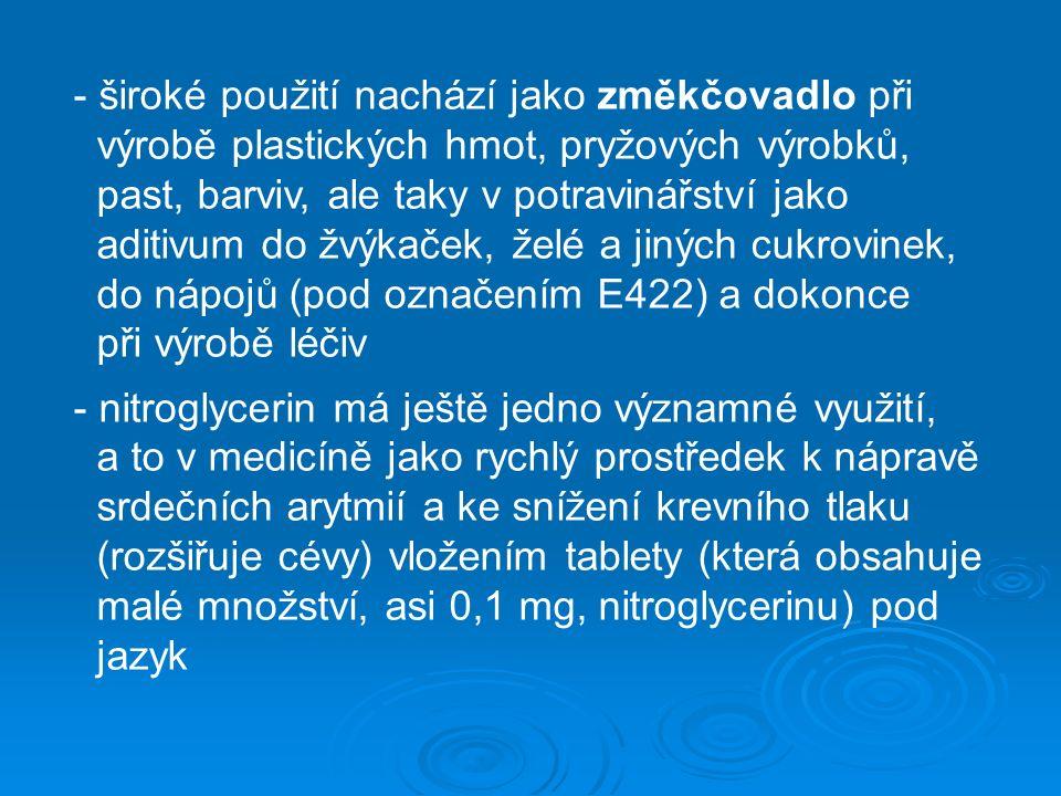 - široké použití nachází jako změkčovadlo při výrobě plastických hmot, pryžových výrobků, past, barviv, ale taky v potravinářství jako aditivum do žvýkaček, želé a jiných cukrovinek, do nápojů (pod označením E422) a dokonce při výrobě léčiv - nitroglycerin má ještě jedno významné využití, a to v medicíně jako rychlý prostředek k nápravě srdečních arytmií a ke snížení krevního tlaku (rozšiřuje cévy) vložením tablety (která obsahuje malé množství, asi 0,1 mg, nitroglycerinu) pod jazyk