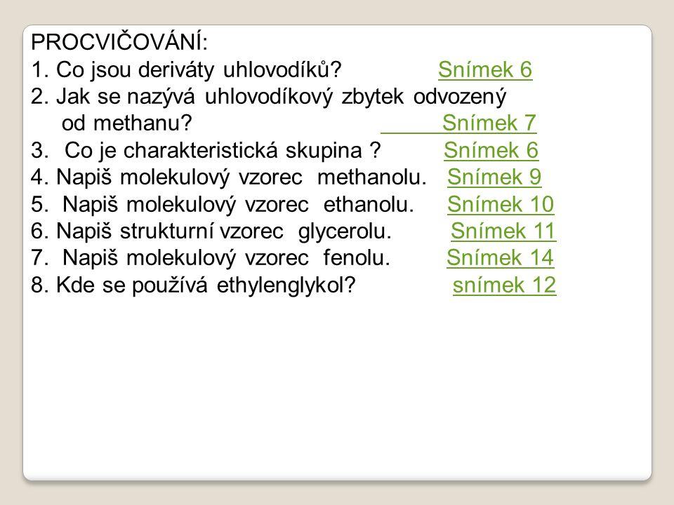 PROCVIČOVÁNÍ: 1.Co jsou deriváty uhlovodíků? Snímek 6Snímek 6 2.Jak se nazývá uhlovodíkový zbytek odvozený od methanu? Snímek 7 Snímek 7 3.Co je chara