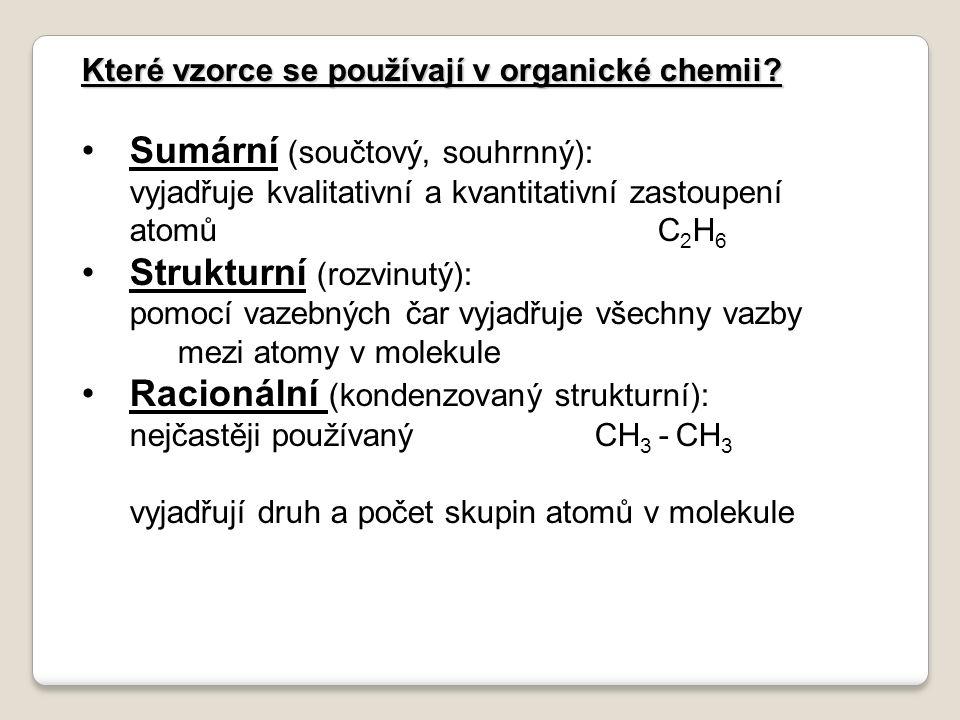 Které vzorce se používají v organické chemii? Sumární (součtový, souhrnný): vyjadřuje kvalitativní a kvantitativní zastoupení atomůC 2 H 6 Strukturní