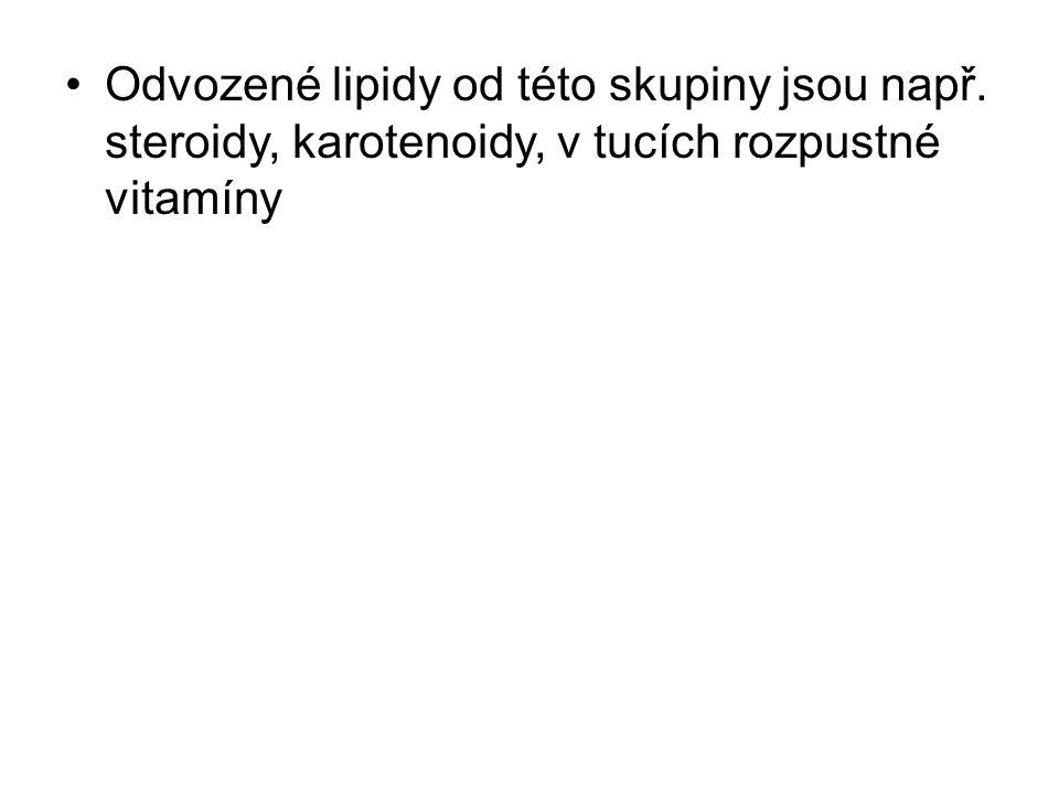 Odvozené lipidy od této skupiny jsou např. steroidy, karotenoidy, v tucích rozpustné vitamíny