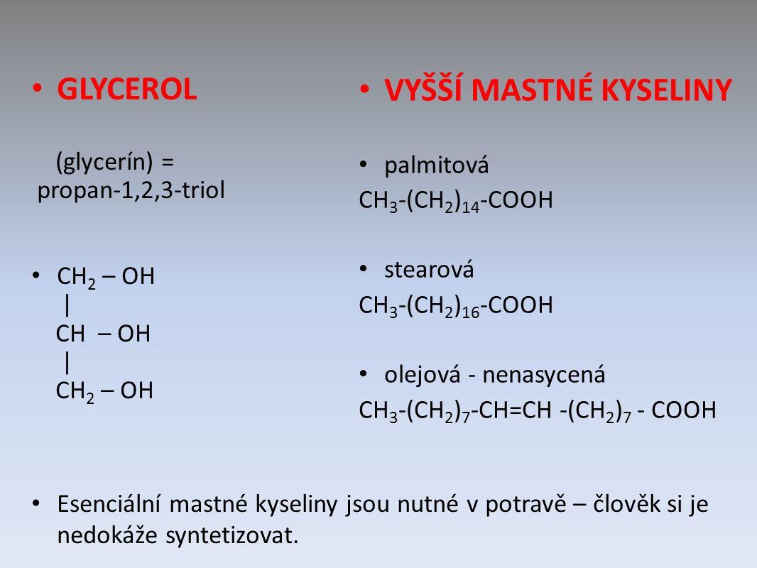 GLYCEROL (glycerín) = propan-1,2,3-triol CH 2 – OH | CH – OH | CH 2 – OH Esenciální mastné kyseliny jsou nutné v potravě – člověk si je nedokáže syntetizovat.