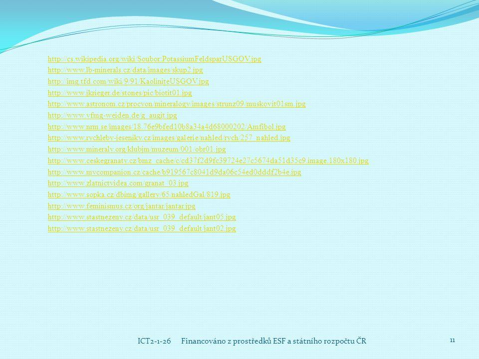 ICT2-1-26 Financováno z prostředků ESF a státního rozpočtu ČR 11 http://cs.wikipedia.org/wiki/Soubor:PotassiumFeldsparUSGOV.jpg http://www.lb-minerals