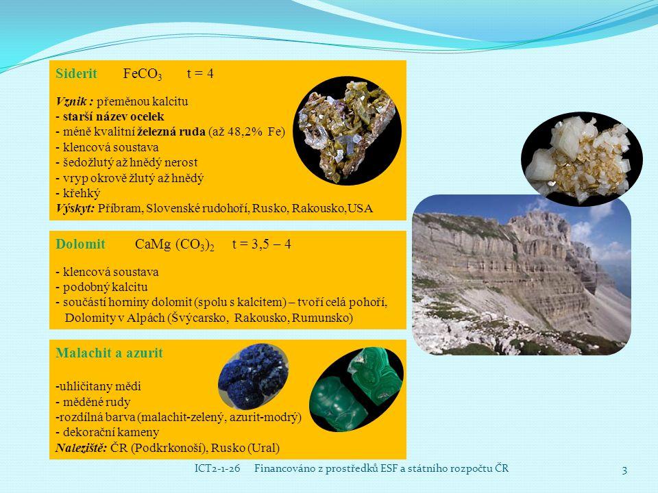 4 ICT2-1-26 Financováno z prostředků ESF a státního rozpočtu ČR Dusičnany Ledek NaNO 3 - výskyt v zrnitých agregátech - bezbarvý nebo šedý - snadno rozpustný ve vodě Použití: výroba dusíkatých hnojiv dříve součástí střelného prachu Naleziště : Chile (Tarapacá, Atakama), USA, Rusko (poloostrov Kola), Ukrajina Fosforečnany Apatit Ca 5 (PO 4 ) 3 (F nebo Cl) t = 5 -součástí magmat., nebo přeměněných hornin - šesterečná soustava - různé zbarvení (žluté, fialové, zelené, červené, bezbarvé - přírodní zdroj fosforu pro rostliny Použití : výroba fosforu a jeho sloučenin Naleziště : Krušné hory