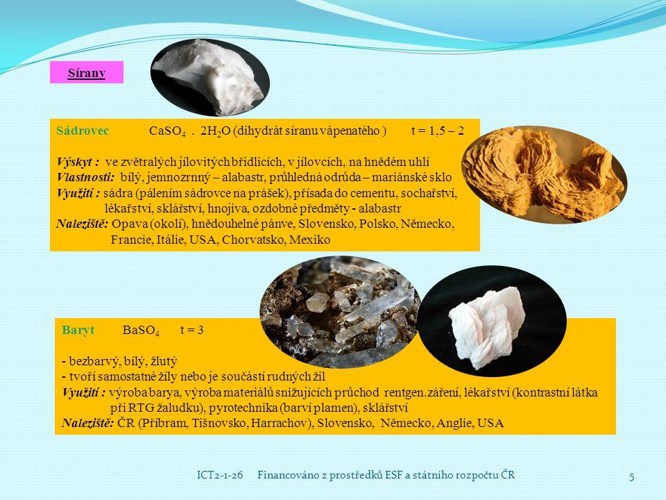 5ICT2-1-26 Financováno z prostředků ESF a státního rozpočtu ČR Sírany Sádrovec CaSO 4. 2H 2 O (dihydrát síranu vápenatého ) t = 1,5 – 2 Výskyt : ve zv