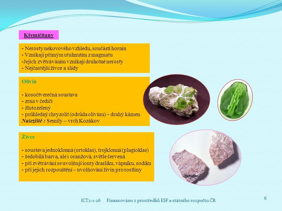 6 ICT2-1-26 Financováno z prostředků ESF a státního rozpočtu ČR Křemičitany Olivín - kosočtverečná soustava - zrna v čediči - žlutozelený - průhledný