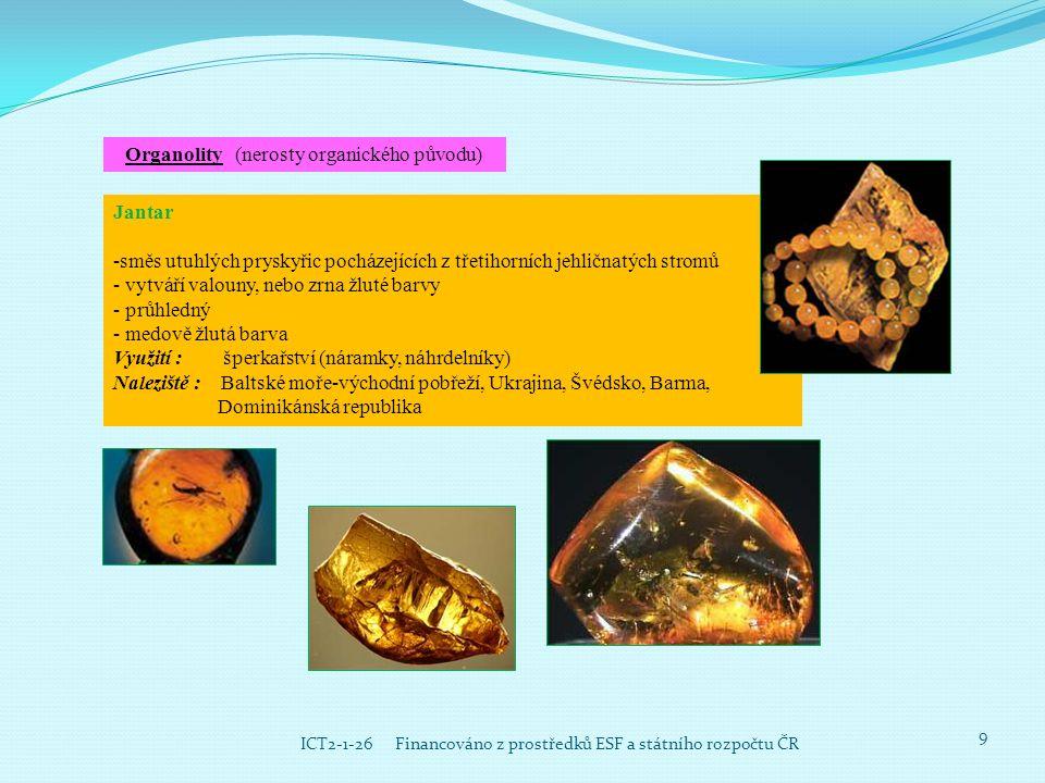 9 ICT2-1-26 Financováno z prostředků ESF a státního rozpočtu ČR Organolity (nerosty organického původu) Jantar -směs utuhlých pryskyřic pocházejících