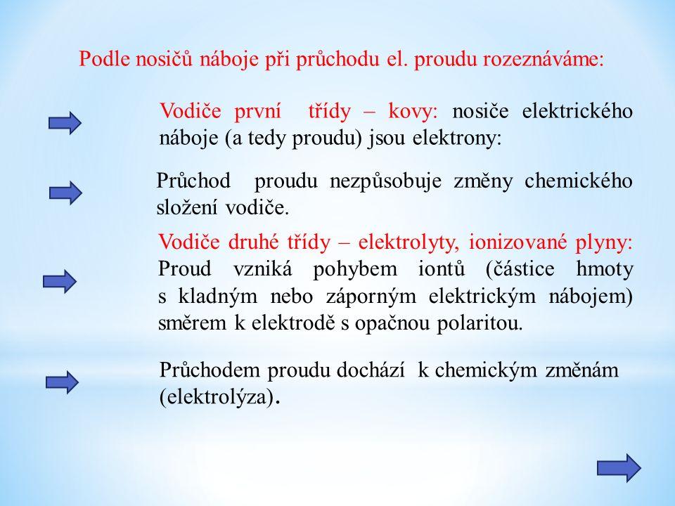 Vodiče první třídy – kovy: nosiče elektrického náboje (a tedy proudu) jsou elektrony: Vodiče druhé třídy – elektrolyty, ionizované plyny: Proud vzniká pohybem iontů (částice hmoty s kladným nebo záporným elektrickým nábojem) směrem k elektrodě s opačnou polaritou.