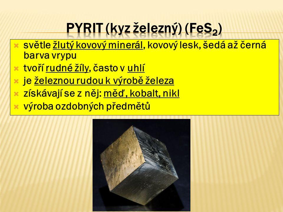  světle žlutý kovový minerál, kovový lesk, šedá až černá barva vrypu  tvoří rudné žíly, často v uhlí  je železnou rudou k výrobě železa  získávají