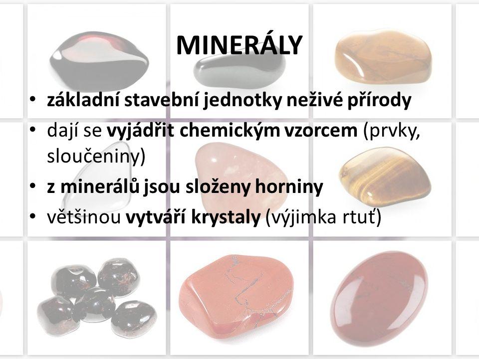 MINERÁLY základní stavební jednotky neživé přírody dají se vyjádřit chemickým vzorcem (prvky, sloučeniny) z minerálů jsou složeny horniny většinou vytváří krystaly (výjimka rtuť)