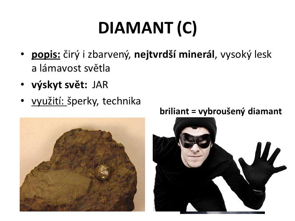 DIAMANT (C) popis: čirý i zbarvený, nejtvrdší minerál, vysoký lesk a lámavost světla výskyt svět: JAR využití: šperky, technika briliant = vybroušený diamant