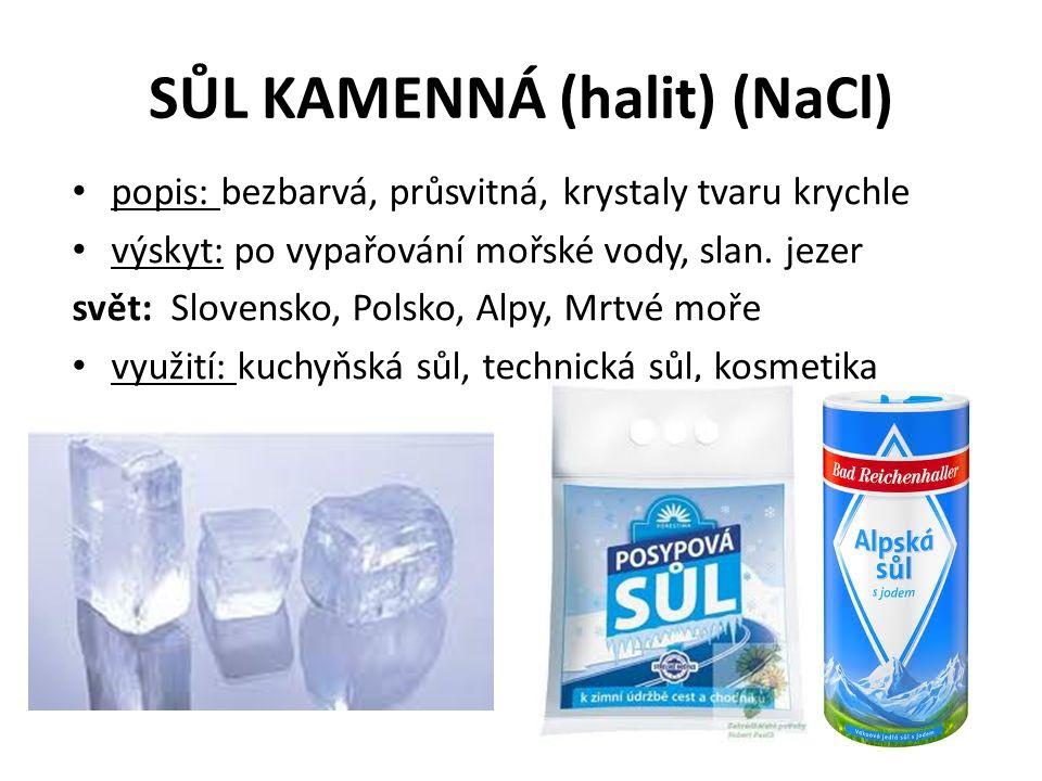 SŮL KAMENNÁ (halit) (NaCl) popis: bezbarvá, průsvitná, krystaly tvaru krychle výskyt: po vypařování mořské vody, slan.