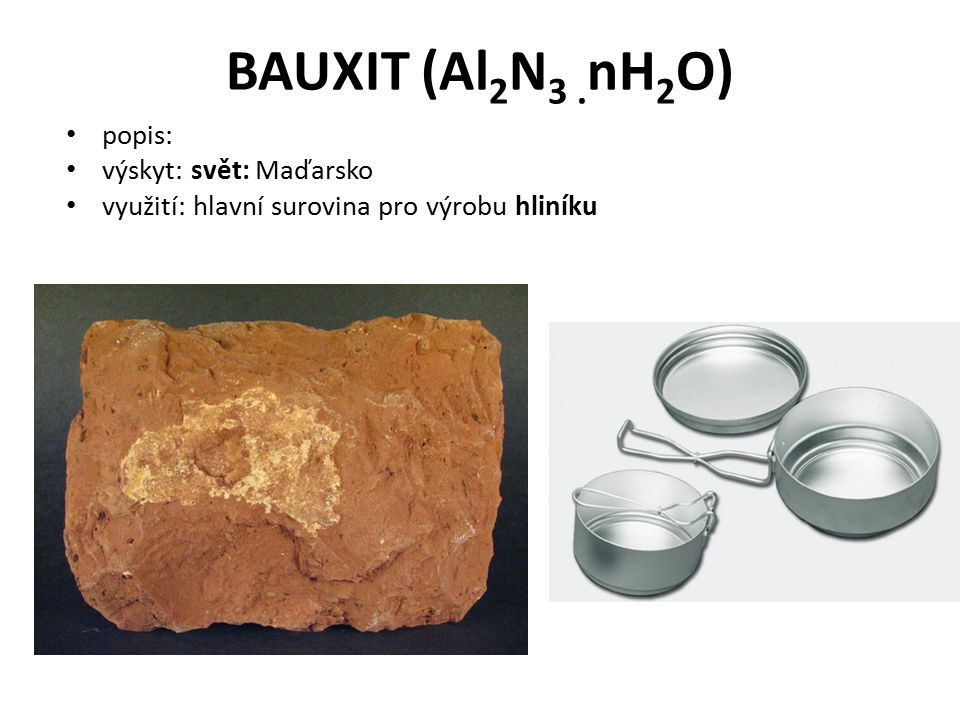 BAUXIT (Al 2 N 3. nH 2 O) popis: výskyt: svět: Maďarsko využití: hlavní surovina pro výrobu hliníku