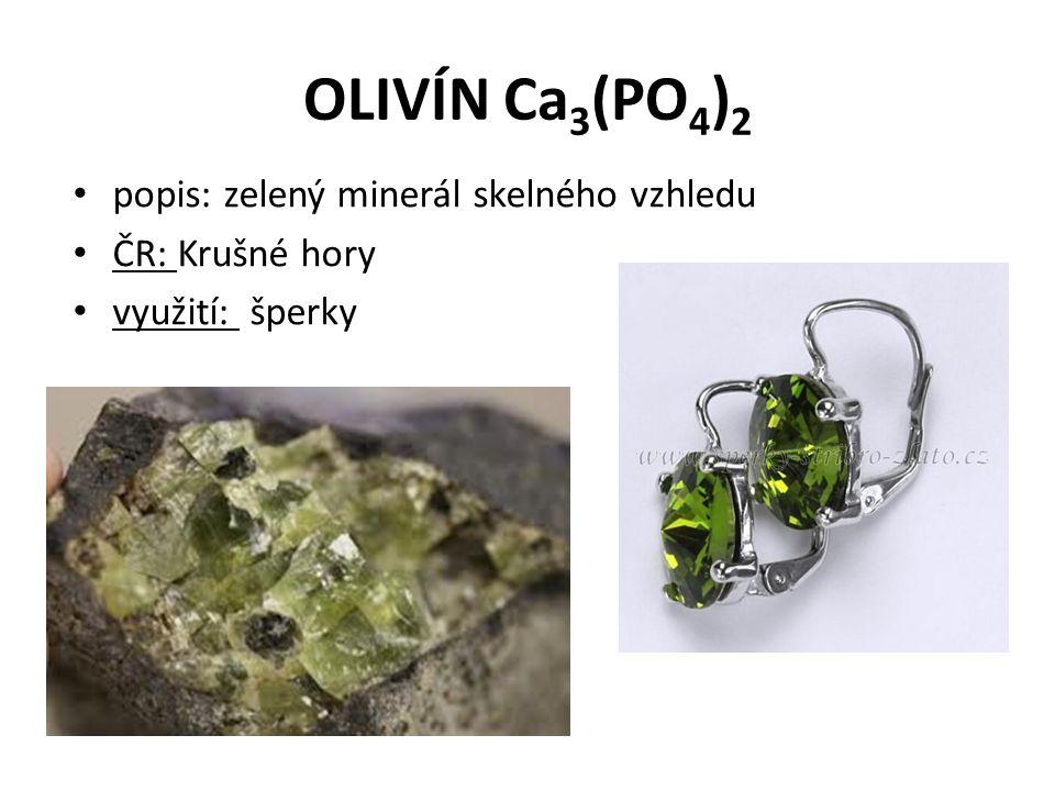 OLIVÍN Ca 3 (PO 4 ) 2 popis: zelený minerál skelného vzhledu ČR: Krušné hory využití: šperky