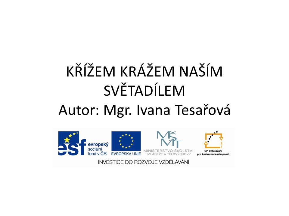 KŘÍŽEM KRÁŽEM NAŠÍM SVĚTADÍLEM Autor: Mgr. Ivana Tesařová