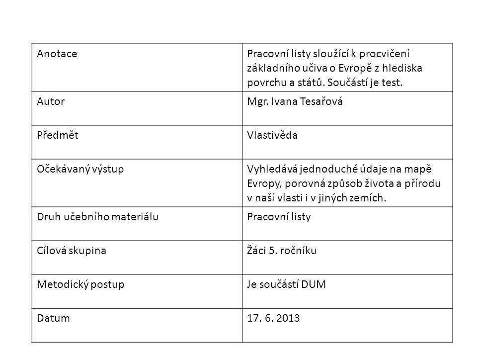 AnotacePracovní listy sloužící k procvičení základního učiva o Evropě z hlediska povrchu a států. Součástí je test. AutorMgr. Ivana Tesařová PředmětVl