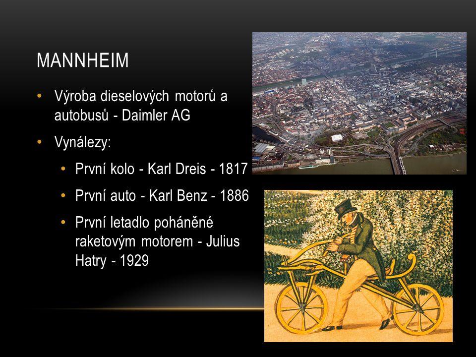 MANNHEIM Výroba dieselových motorů a autobusů - Daimler AG Vynálezy: První kolo - Karl Dreis - 1817 První auto - Karl Benz - 1886 První letadlo poháněné raketovým motorem - Julius Hatry - 1929