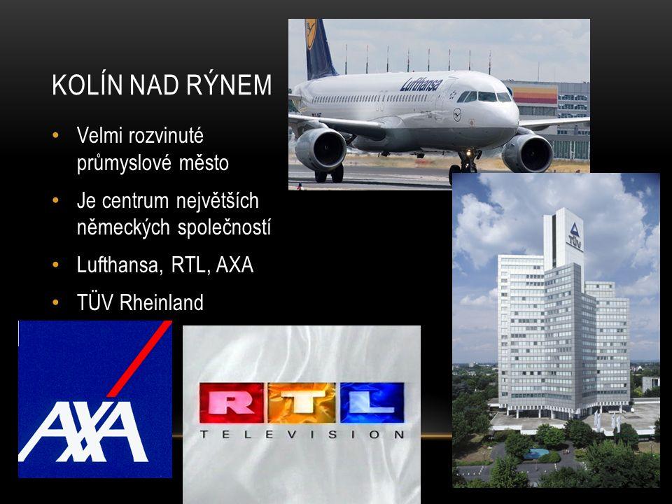 KOLÍN NAD RÝNEM Velmi rozvinuté průmyslové město Je centrum největších německých společností Lufthansa, RTL, AXA TÜV Rheinland