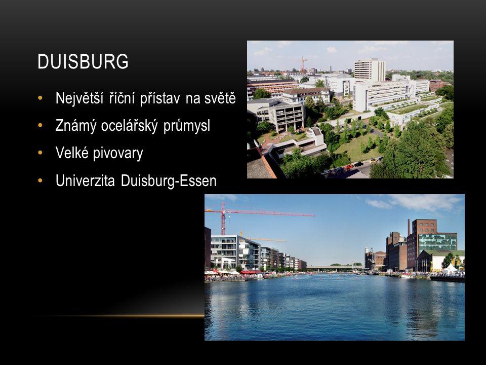 DUISBURG Největší říční přístav na světě Známý ocelářský průmysl Velké pivovary Univerzita Duisburg-Essen