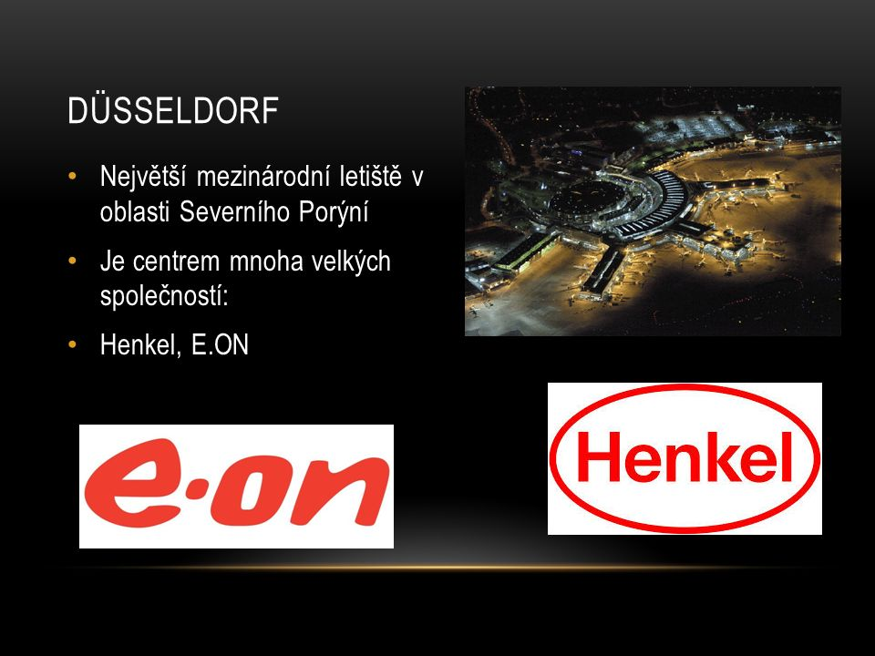 DÜSSELDORF Největší mezinárodní letiště v oblasti Severního Porýní Je centrem mnoha velkých společností: Henkel, E.ON