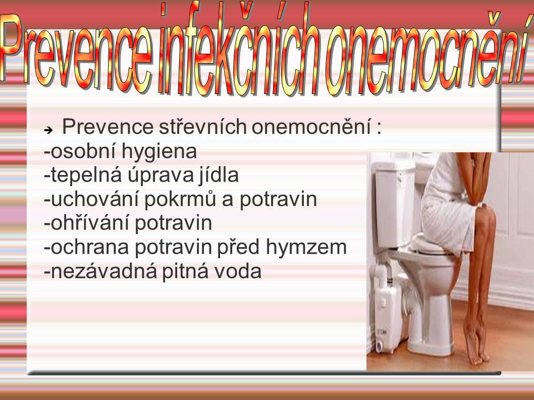  Prevence střevních onemocnění : -osobní hygiena -tepelná úprava jídla -uchování pokrmů a potravin -ohřívání potravin -ochrana potravin před hymzem -nezávadná pitná voda