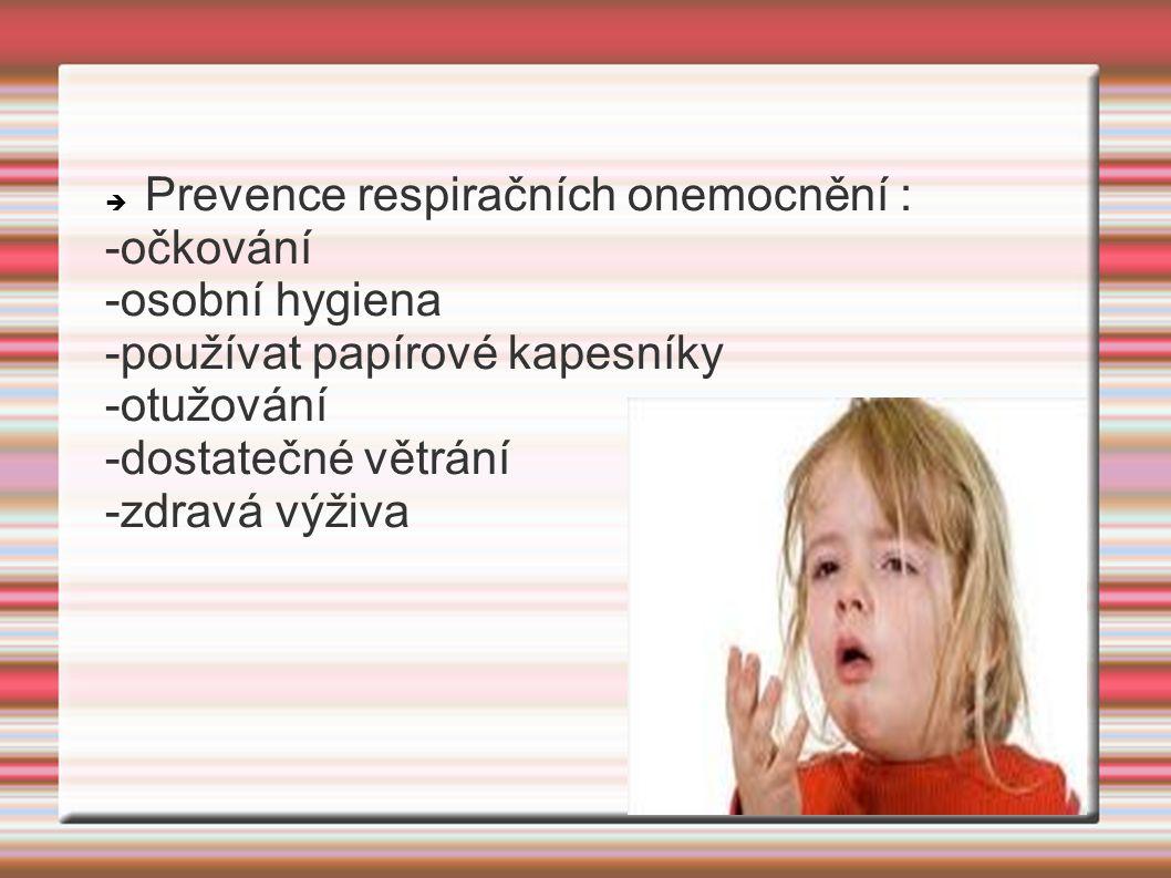  Prevence respiračních onemocnění : -očkování -osobní hygiena -používat papírové kapesníky -otužování -dostatečné větrání -zdravá výživa