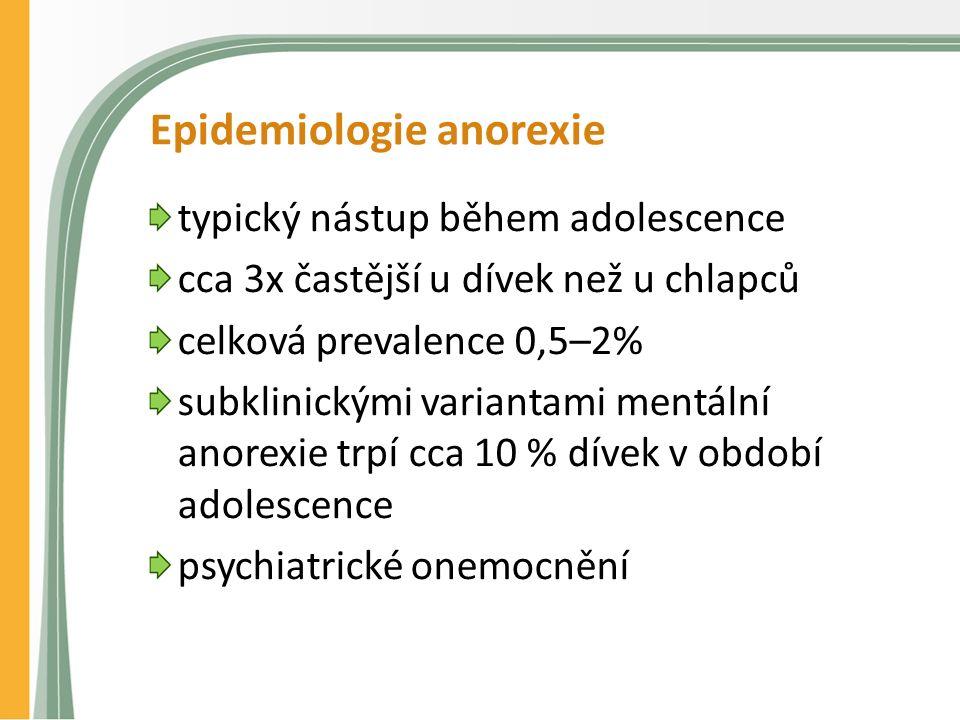 Epidemiologie anorexie typický nástup během adolescence cca 3x častější u dívek než u chlapců celková prevalence 0,5–2% subklinickými variantami mentální anorexie trpí cca 10 % dívek v období adolescence psychiatrické onemocnění