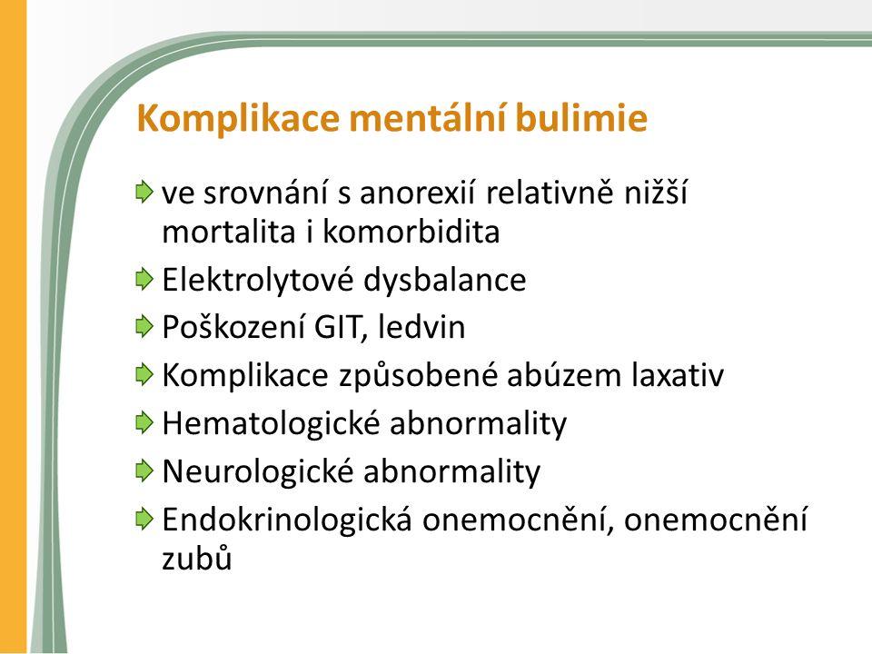 Komplikace mentální bulimie ve srovnání s anorexií relativně nižší mortalita i komorbidita Elektrolytové dysbalance Poškození GIT, ledvin Komplikace způsobené abúzem laxativ Hematologické abnormality Neurologické abnormality Endokrinologická onemocnění, onemocnění zubů