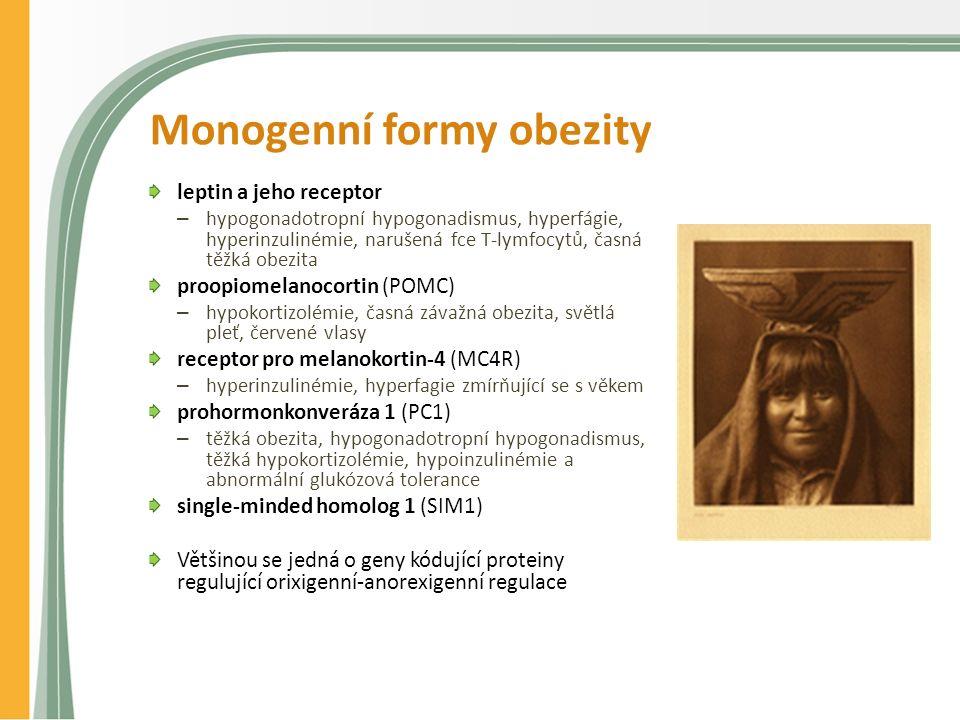 Monogenní formy obezity leptin a jeho receptor – hypogonadotropní hypogonadismus, hyperfágie, hyperinzulinémie, narušená fce T-lymfocytů, časná těžká obezita proopiomelanocortin (POMC) – hypokortizolémie, časná závažná obezita, světlá pleť, červené vlasy receptor pro melanokortin-4 (MC4R) – hyperinzulinémie, hyperfagie zmírňující se s věkem prohormonkonveráza 1 (PC1) – těžká obezita, hypogonadotropní hypogonadismus, těžká hypokortizolémie, hypoinzulinémie a abnormální glukózová tolerance single-minded homolog 1 (SIM1) Většinou se jedná o geny kódující proteiny regulující orixigenní-anorexigenní regulace