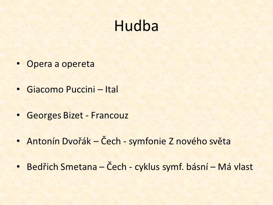 Hudba Opera a opereta Giacomo Puccini – Ital Georges Bizet - Francouz Antonín Dvořák – Čech - symfonie Z nového světa Bedřich Smetana – Čech - cyklus symf.